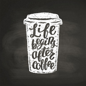 Chalk textured paper cup silhouette with lettering life begins after coffee on black board.