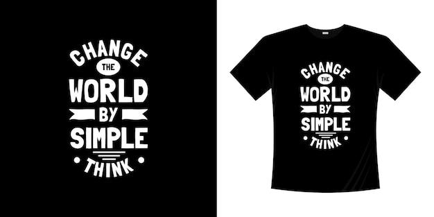Измените мир простым мышлением типографика дизайн футболки