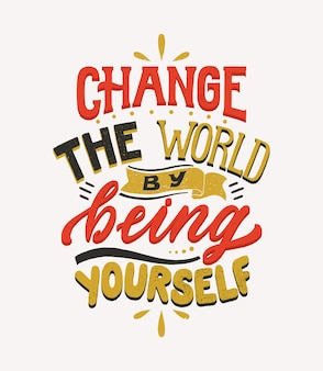 Change the world by being yourself - hand drawn lettering quote.