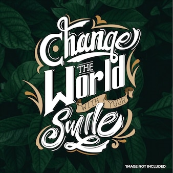 Change the world with your smile. quote typography lettering