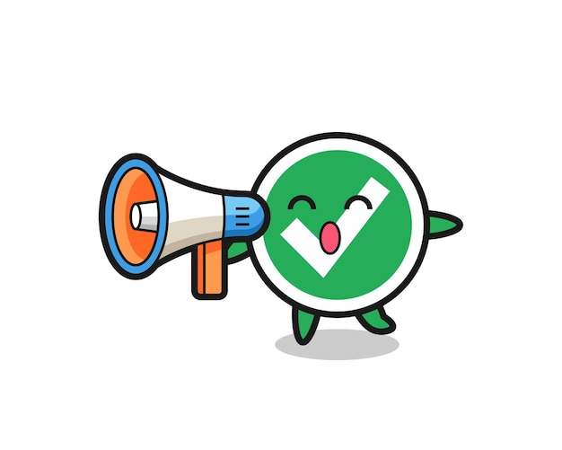 Check mark character illustration holding a megaphone , cute design