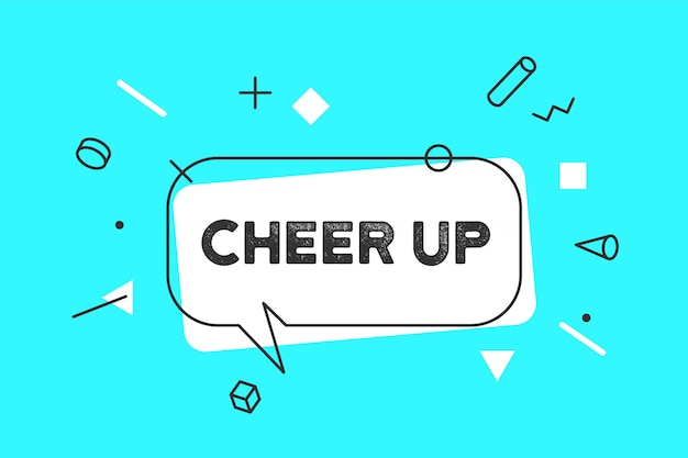 Cheer up. , speech bubble, poster and sticker concept Premium Vector
