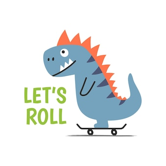Cheerful cartoon dino on skateboard on white background with text lets roll