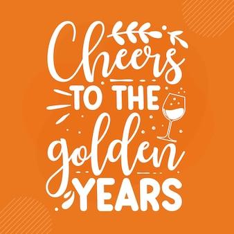Cheers to the golden years premium retirement lettering  vector design