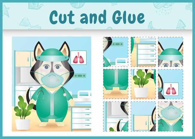 Children board game cut and glue with a cute husky dog using costume medical team