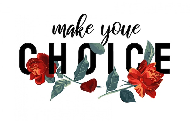 Choice slogan and red roses