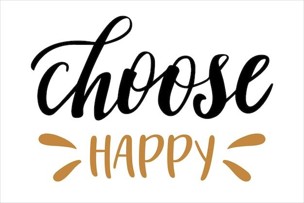 Choose happy hand lettering vector