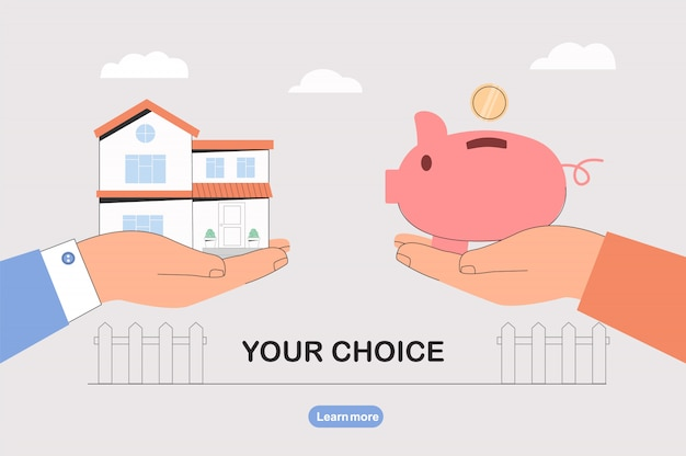 Choose between saving money and buying a house.