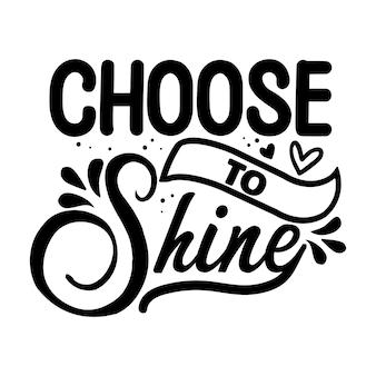 Choose to shine typography unique style premium vector design