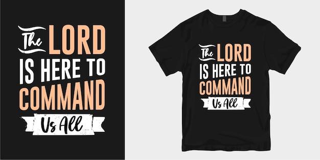 기독교와 신앙은 타이포그래피 티셔츠 디자인 포스터를 인용합니다. 주님은 우리 모두를 명령하기 위해 여기에 있습니다