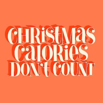 クリスマスのカロリーは、クリスマスの時期の手描きのレタリングの引用をカウントしません。ソーシャルメディア、印刷物、tシャツ、カード、ポスター、プロモーションギフト、ランディングページ、webデザイン要素のテキストベクトルレタリング