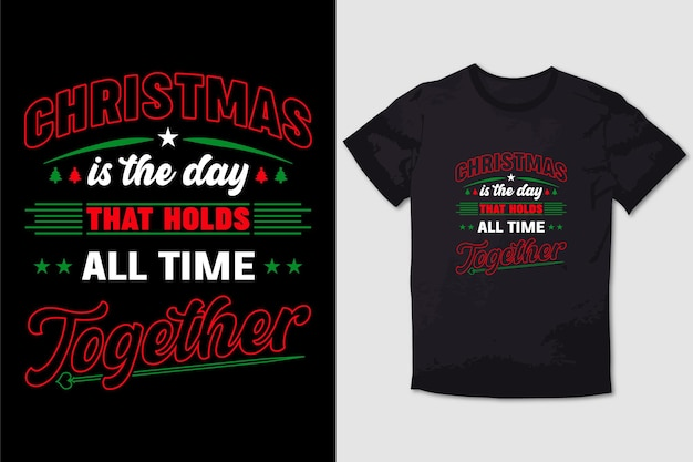 Christmas tshirt design christmas is the day that holds all time together