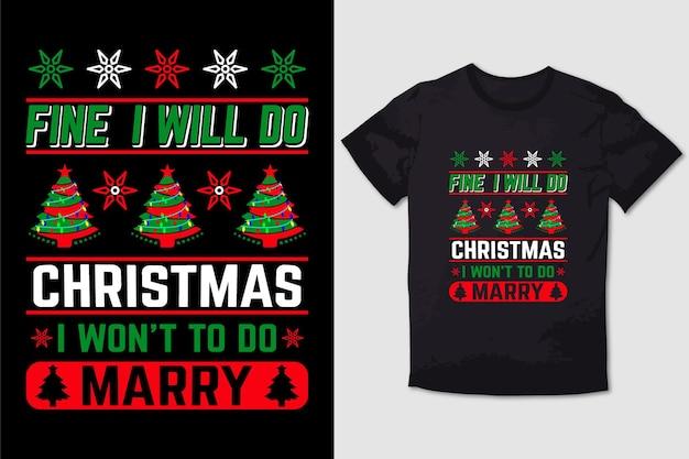 Christmas tshirt design fine i will do christmas i wont do merry