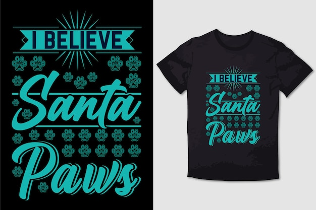 Christmas tshirt design i believe in santa paws