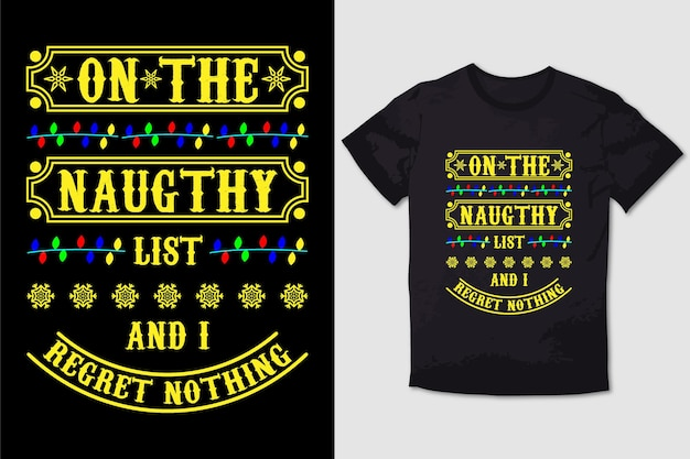 Christmas tshirt design on the naughty list and i regret nothing