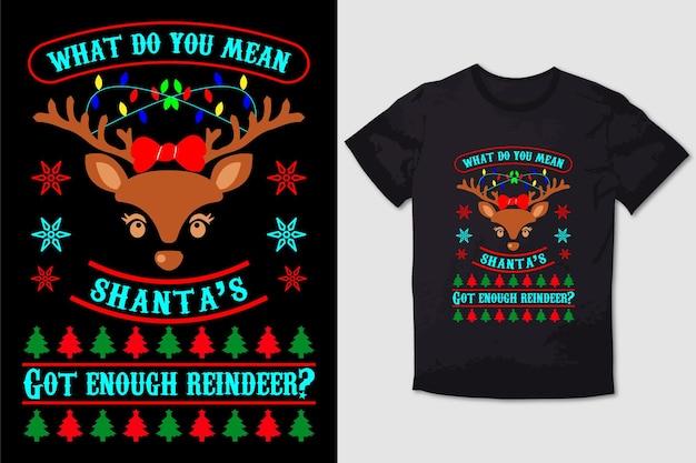 Christmas tshirt design what do you mean santas got enough reindeer