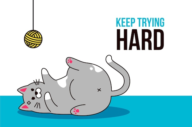 Chubby cat reaching for the ball of yarn and motivational quote: keep trying hard