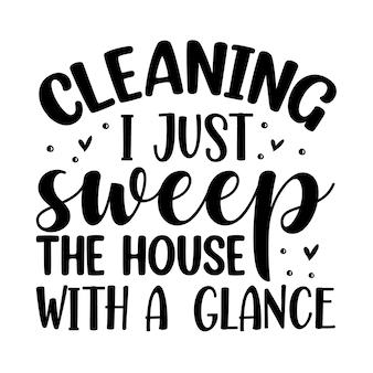 청소 나는 프리미엄 벡터 디자인이라는 손글씨로 한 눈에 집을 청소합니다.