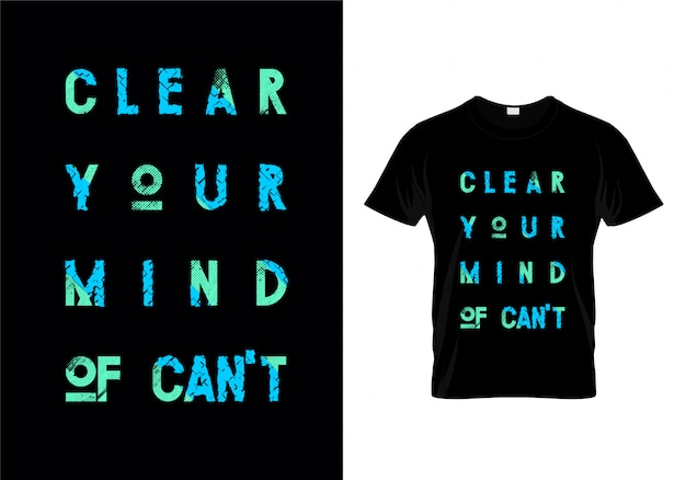 Clear your mind of can't typography t shirt design vector