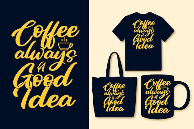 Coffee always a good idea typography quotes design