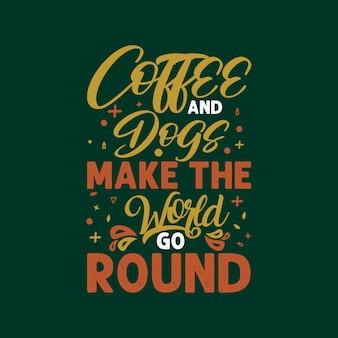 Кофе и собаки заставляют мир вращаться, футболка с надписью и дизайн с изображением собаки