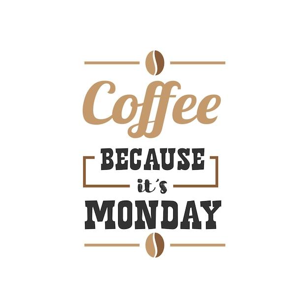 커피는 월요일이기 때문에 영감을 주는 인용구 디자인 프리미엄 벡터