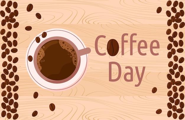 Международный праздник день кофе кубок американо и кофейных зерен на деревянном столе вид сверху