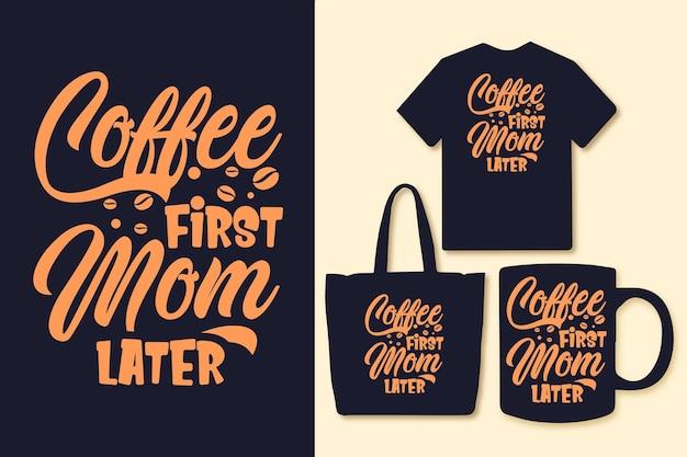 コーヒー最初のお母さん後でタイポグラフィコーヒーはtシャツのグラフィックを引用します