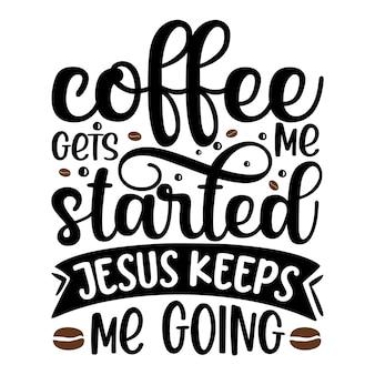 커피는 나를 시작하게 한다 예수님은 나를 계속 레터링 프리미엄 벡터 디자인