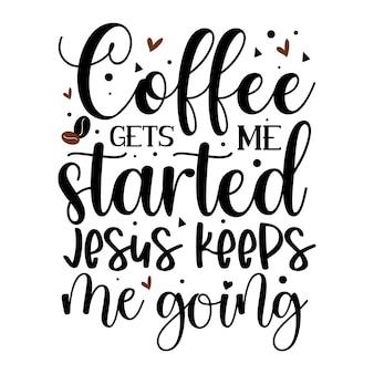 커피는 저를 시작하게 합니다 예수님은 제가 인용문 삽화를 계속하게 하십니다 프리미엄 벡터 디자인