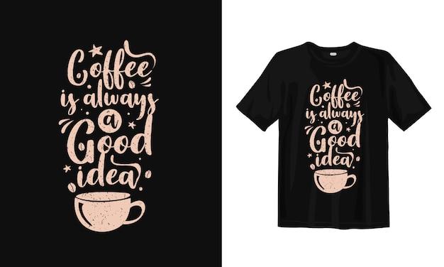 コーヒーは常に良いアイデアです。手描きのタイポグラフィtシャツデザイン