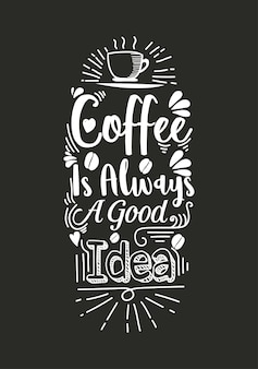 Coffee is always a good idea lettering quote with sketches