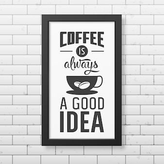 Кофе - всегда хорошая идея - цитата типографская в реалистичной квадратной черной рамке на кирпичной стене