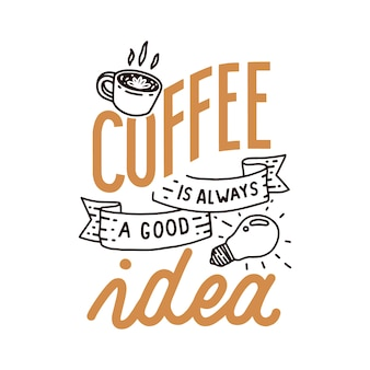Coffee is always a good idea hand lettering quote