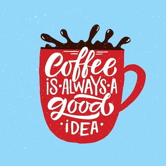 Coffee is always a good idea lettering coffee to go cup modern calligraphy coffee quote hand