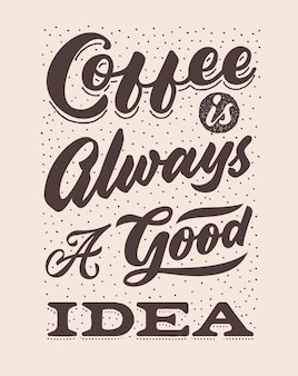 Coffee is always a good idea vintage hand lettering