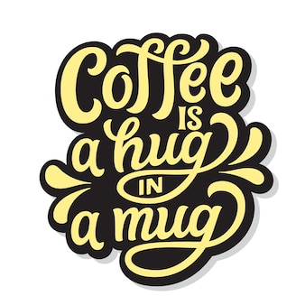 Coffee is a hug in a mug. hand lettering