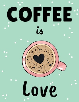Coffee is love poster with cup of coffee with heart foam shape. hand drawn cartoon postcard