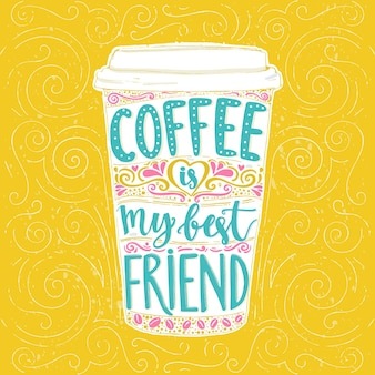 Coffee is my best friend fun quote vector lettering in tall coffee mug take away cafe poster