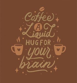 Coffee a liquid hug for your brain lettering motivational quote