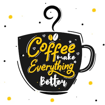 Coffee make everything better