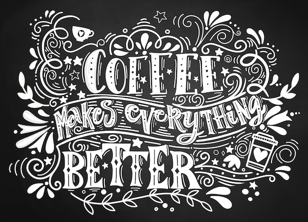 Coffee makes everything better quote lettering