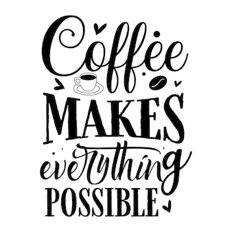 Coffee makes everything possible typography premium vector design quote template