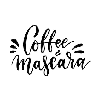 Coffee and mascara - inspirational lettering card with doodles.