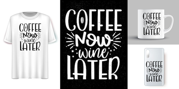 Coffee now wine lalter. lettering quotes design for t shirt . motivational words t-shirt design. hand-drawn lettering t-shirt design
