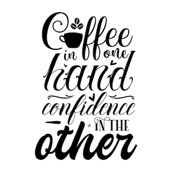 Coffee in one hand confidence in the other typography premium vector design quote template