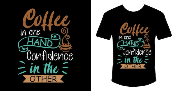 Coffee in one hand confidence in the other typography t shirt design