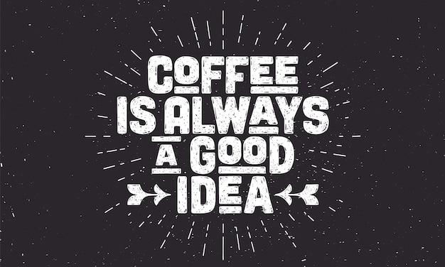 Кофе. плакат с рисованной надписью «кофе - всегда хорошая идея».