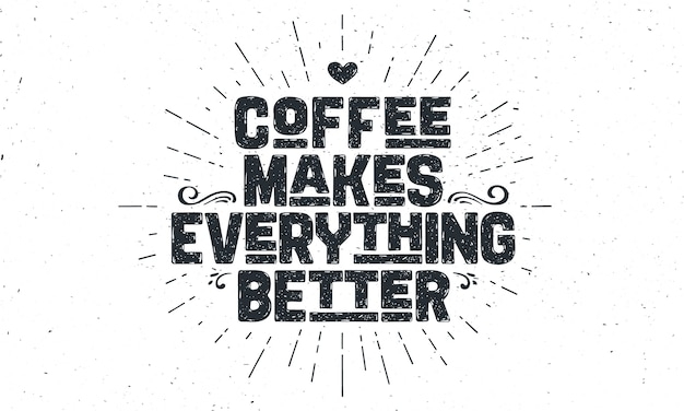 Coffee. poster with hand drawn lettering. coffee - makes everything better