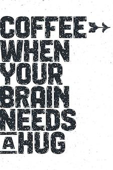 Coffee. poster with hand drawn lettering coffee - when your brain needs a hug
